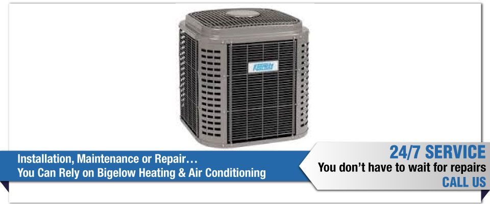 Installation, Maintenance or Repair…You Can Rely on Bigelow Heating & Air Conditioning - cooling